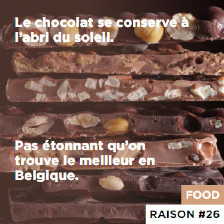 Le chocolat se conserve à l'abri du soleil. - Pas étonnant qu'on trouve le meilleur en Belgique.